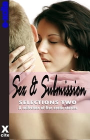 Sex and Submission Selections Two - A collection of five erotic stories ebook by Landon Dixon,Teresa Joseph,Elizabeth Cage,Kitti Bernetti,Nicholas Keith Blatchley