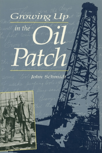 Growing Up in the Oil Patch ebook by John Schmidt