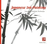 Japanese Ink Painting - Lessons in Suiboku Techniques ebook by Ryukyu Saito