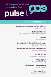 Get a Taste of Pulseit! - Free Pulseit eSampler ebook by Shannon Messenger,Suzanne Young,Jodi Picoult,Samantha van Leer,Lauren Barnholdt,Jessi Kirby,Jenny Han,Cassandra Clare,Kresley Cole
