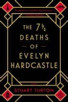 The 7 1/2 Deaths of Evelyn Hardcastle ebook by Stuart Turton