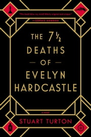 The 7 ½ Deaths of Evelyn Hardcastle ebook by Stuart Turton