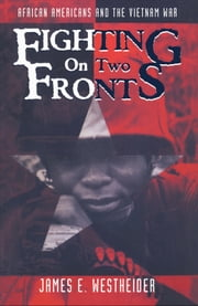 Fighting on Two Fronts - African Americans and the Vietnam War ebook by James E. Westheider