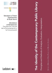 The Identity of the Contemporary Public Library - Principles and Methods of Analysis, Evaluation, Interpretation ebook by Collectif, Maurizio Vivarelli, Margarita Pérez Pulido