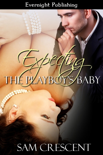 Expecting the Playboy's Baby ebook by Sam Crescent