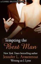 Tempting the Best Man (Gamble Brothers Book One) ebook by Jennifer L. Armentrout