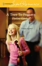 A Time To Forgive ebook by Darlene Gardner