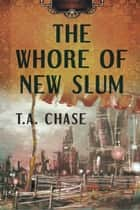 The Whore of New Slum ebook by T.A. Chase