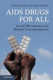 AIDS Drugs For All - Social Movements and Market Transformations ebook by Professor Ethan B. Kapstein,Professor Joshua W. Busby
