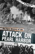 The Split History of the Attack on Pearl Harbor: A Perspectives Flip Book ebook by
