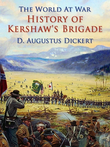 History of Kershaw's Brigade ebook by D. Augustus Dickert