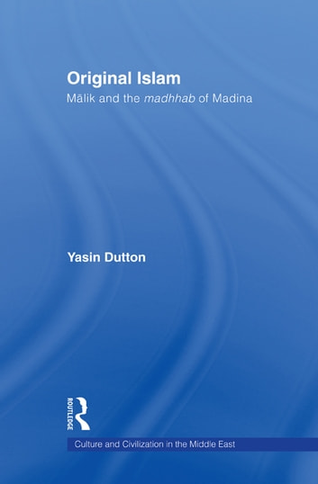 Original Islam - Malik and the Madhhab of Madina ebook by Yasin Dutton
