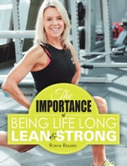 The Importance of Being Life Long Lean and Strong ebook by Robyn Reimers