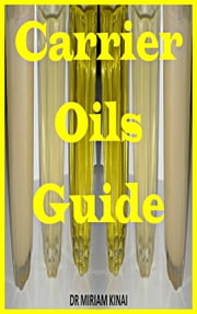 Carrier Oils Guide ebook by Miriam Kinai