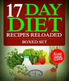 17 Day Diet Recipes Reloaded (Boxed Set) ebook by Speedy Publishing