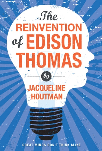 Reinvention of Edison Thomas, The ebook by Jacqueline Houtman