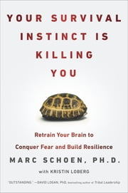 Your Survival Instinct Is Killing You - Retrain Your Brain to Conquer Fear and Build Resilience ebook by Marc Schoen,Kristin Loberg