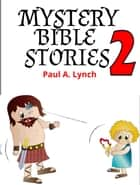 Mystery Bible Stories - Mystery Bible Stories, #2 ebook by