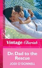 Dr. Dad To The Rescue (Mills & Boon Vintage Cherish) ebook by Jodi O'Donnell
