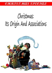 Christmas: Its Origin And Associations [Christmas Summary Classics] ebook by William Francis Dawson