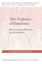 The Violence of Emotions - Bion and Post-Bionian Psychoanalysis ebook by Giuseppe Civitarese