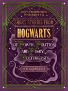 Ebook Short Stories from Hogwarts of Power, Politics and Pesky Poltergeists di J.K. Rowling