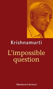 L'impossible question ebook by Jiddu Krishnamurti