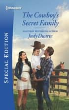 The Cowboy's Secret Family ebook by Judy Duarte