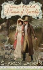 Darcy & Elizabeth: A Season of Courtship ebook by