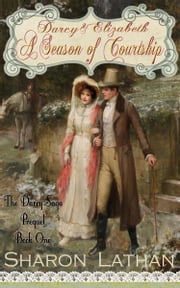 Darcy & Elizabeth: A Season of Courtship ebook by Sharon Lathan