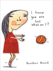I know you are but what am I? ebook by Heather Birrell
