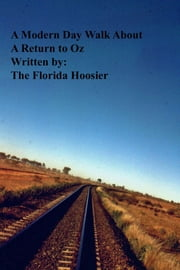 A Modern Day Walk About: A Return to Oz ebook by The Florida Hoosier