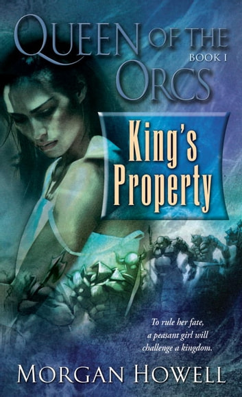 Queen of the Orcs: King's Property ebook by Morgan Howell
