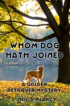 Whom Dog Hath Joined ebook by Neil Plakcy