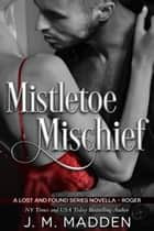 Mistletoe Mischief - A Lost and Found Series Novella- Roger ebook by J.M. Madden
