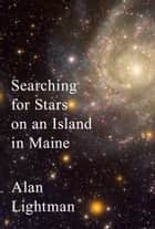 Searching for Stars on an Island in Maine ebook by Alan Lightman