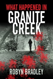 What Happened in Granite Creek ebook by Robyn Bradley