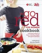 American Heart Association The Go Red For Women Cookbook - Cook Your Way to a Heart-Healthy Weight and Good Nutrition ebook by American Heart Association, Jennie Garth