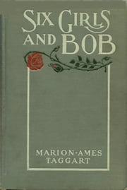 Six Girls and Bob ebook by Marion Ames Taggart