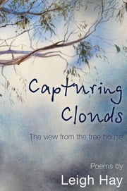 Capturing Clouds - The view from the tree house ebook by Leigh Hay, David Hay