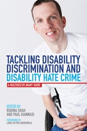 Tackling Disability Discrimination and Disability Hate Crime - A Multidisciplinary Guide ebook by Paul Giannasi,Robina Shah,Jemma Tyson,Mike Smith,Nathan Hall,Mark Brookes,David Cain,Phillipa Russell,Kathryn Stone,Catherine White,Sylvia Lancaster,Bob Munn,Paul Frederick,Melanie Giannasi,Matt Houghton,Syed Mohammed Musa Naqvi,Lord Nigel Crisp,Sheila Hollins