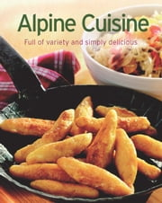 Alpine Cuisine - Our 100 top recipes presented in one cookbook ebook by Naumann & Göbel Verlag