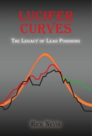 Lucifer Curves - The Legacy of Lead Poisoning ebook by Rick Nevin