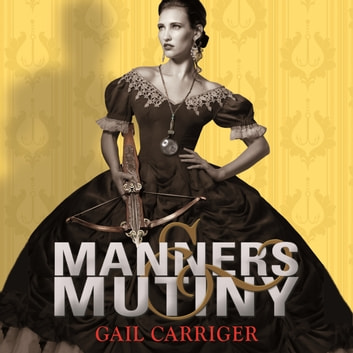 Manners and Mutiny - Number 4 in series audiobook by Gail Carriger