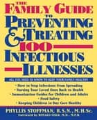 The Family Guide to Preventing and Treating 100 Infectious Illnesses ebook by Phyllis Stoffman