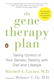 The Gene Therapy Plan - Taking Control of Your Genetic Destiny with Diet and Lifestyle ebook by Mitchell L. Gaynor, MD, Mehmet C. Oz,...