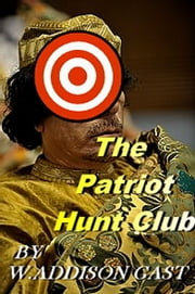 The Patriot Hunt Club ebook by W. Addison Gast