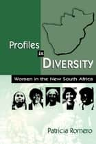 Profiles in Diversity: Women in the New South Africa ebook by Patricia Romero