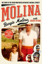 Molina - The Story of the Father Who Raised an Unlikely Baseball Dynasty ebook by Bengie Molina,Joan Ryan