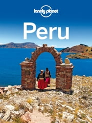 Lonely Planet Peru ebook by Lonely Planet,Carolyn McCarthy,Carolina A Miranda,Kevin Raub,Brendan Sainsbury,Luke Waterson